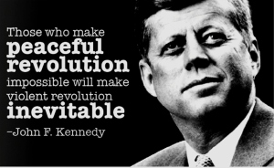 Those Who Make Peaceful Revolution Impossible; Make Violent Revolution Inevitable - JFK