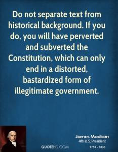 Only Interpretation of Constitution Allowed = Historical Background By Constitution - James Madison, Father Of This Constitution