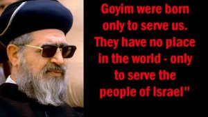 Talmud Genocide, Racism and Bigotry 2010 - Israeli Sephardic leader Rabbi Ovadia Yosef in his weekly Saturday night sermon said that non-Jews exist to serve Jews. http://www.jta.org/2010/10/18/news-opinion/israel-middle-east/sephardi-leader-yosef-non-jews-exist-to-serve-jews#ixzz2eP8VNGVR