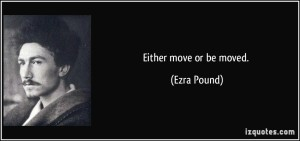 Ezra Pound Either Move Or Be Moved