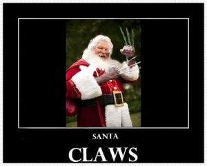 BEWARE! ZOMBIE SANTA CLAWS!  He pulls you in with presents, then... Let the torturing, death, and bigotry begins....
